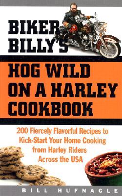 Biker Billy's Hog Wild on a Harley Cookbook By Hufnagle, Bill